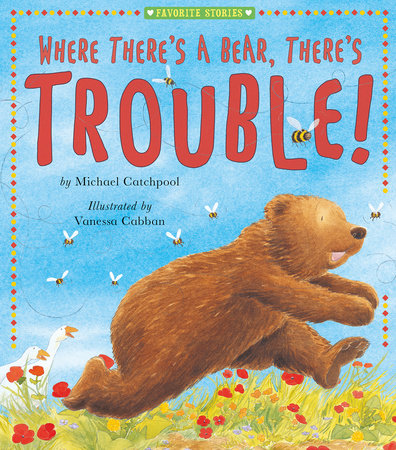 Where There's a Bear, There's Trouble! by Michael Catchpool