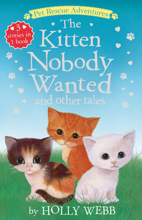 The Kitten Nobody Wanted and other Tales by Holly Webb