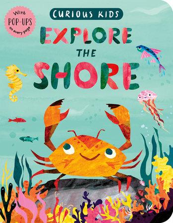 Curious Kids: Explore the Shore by Jonny Marx