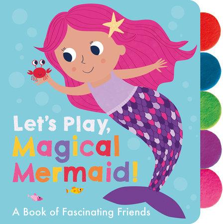 Let's Play, Magical Mermaid! by Georgiana Deutsch