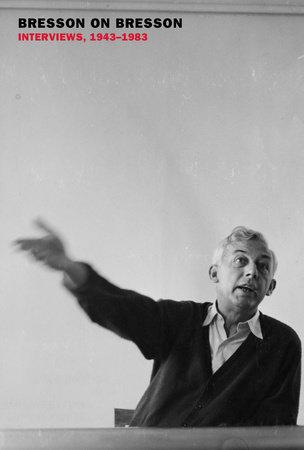 Bresson on Bresson: Interviews, 1943-1983 by Robert Bresson