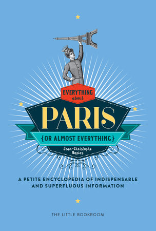 Everything (or Almost Everything) About Paris by Jean-Christophe Napias