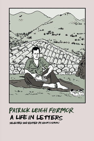 Patrick Leigh Fermor: A Life in Letters by Patrick Leigh Fermor