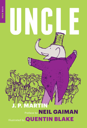 Uncle by J.P. Martin, illustrated by Quentin Blake, preface by Neil Gaiman