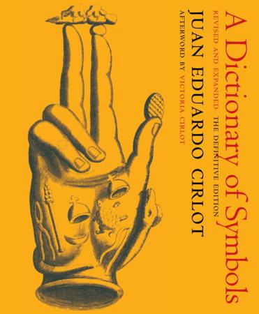 A Dictionary of Symbols by Juan Eduardo Cirlot