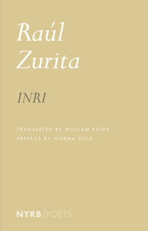 INRI by Raúl Zurita, translated from the Spanish and afterword by William Rowe, foreword by the author, preface by Norma Cole