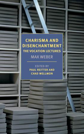 Charisma and Disenchantment: The Vocation Lectures by Max Weber