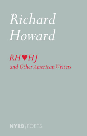 Richard Howard Loves Henry James and Other American Writers by Richard Howard