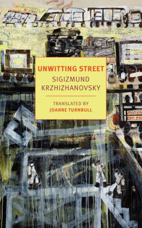 Unwitting Street by Sigizmund Krzhizhanovsky