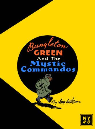 Bungleton Green and The Mystic Commandos by Jay Jackson