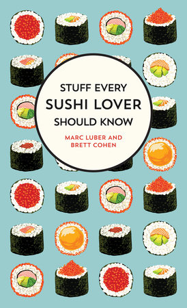 Stuff Every Sushi Lover Should Know by Marc Luber,Brett Cohen