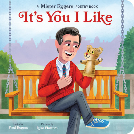 It's You I Like by Fred Rogers; Illustrated by Luke Flowers