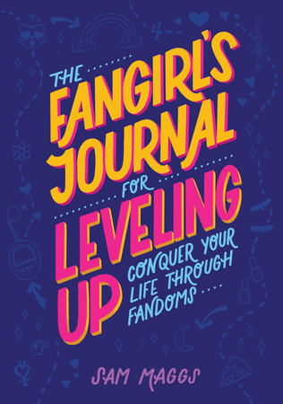 The Fangirl's Journal for Leveling Up by Sam Maggs