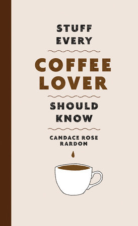 Stuff Every Coffee Lover Should Know by Candace Rose Rardon