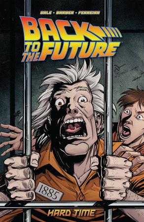 Back To the Future: Hard Time by Bob Gale, John Barber    PenguinRandomHouse com: Books