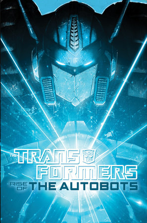Transformers: Rise of the Autobots by Chris Metzen and Flint Dille