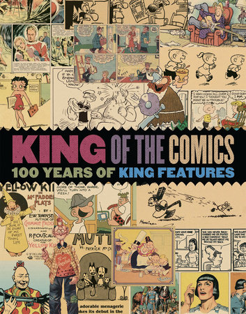 King of the Comics: One Hundred Years of King Features Syndicate by Dean Mullaney, Bruce Canwell and Brian Walker