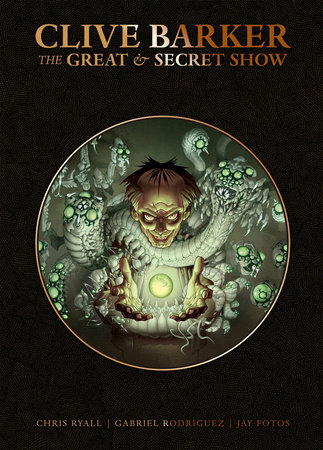 Clive Barker's Great And Secret Show Deluxe Edition by Clive Barker and Chris Ryall