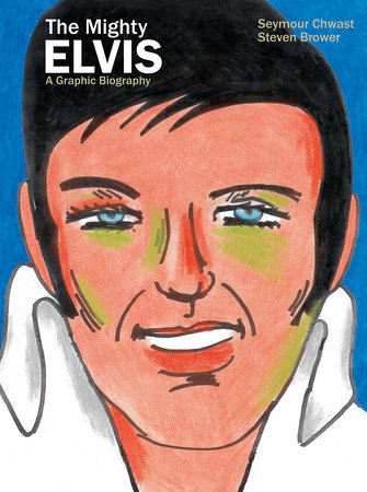 The Mighty Elvis: A Graphic Biography by Seymour Chwast and Steven Brower
