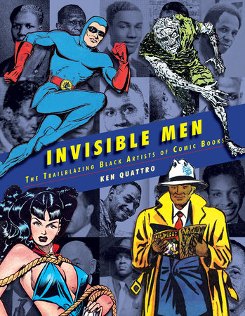 Invisible Men: The Trailblazing Black Artists of Comic Books by Ken Quattro