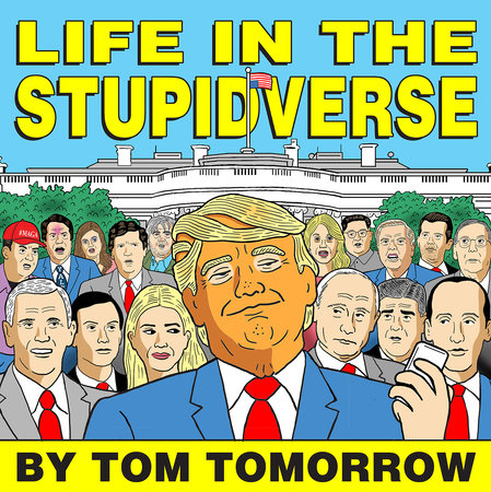 Life in the Stupidverse by Tom Tomorrow