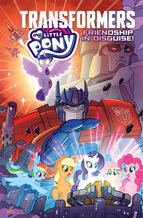 My Little Pony/Transformers: Friendship in Disguise by Ian Flynn, James Asmus and Sam Maggs