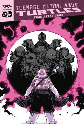 Teenage Mutant Ninja Turtles: Reborn, Vol. 3 - Time After Time by Sophie Campbell