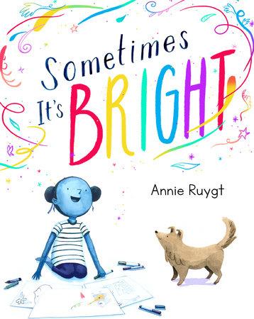 Sometimes It's Bright by Annie Ruygt