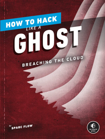 How to Hack Like a Ghost by Sparc Flow