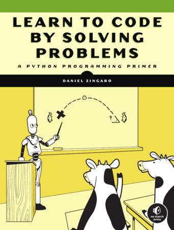 Learn to Code by Solving Problems by Daniel Zingaro