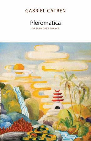 Pleromatica, or Elsinore's Trance by Gabriel Catren