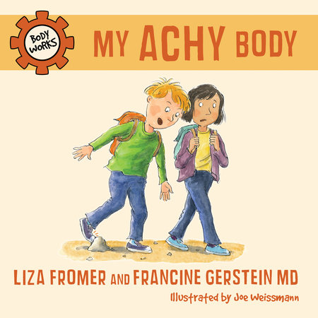 My Achy Body by Liza Fromer and Francine Gerstein MD; illustrated by Joe Weissmann