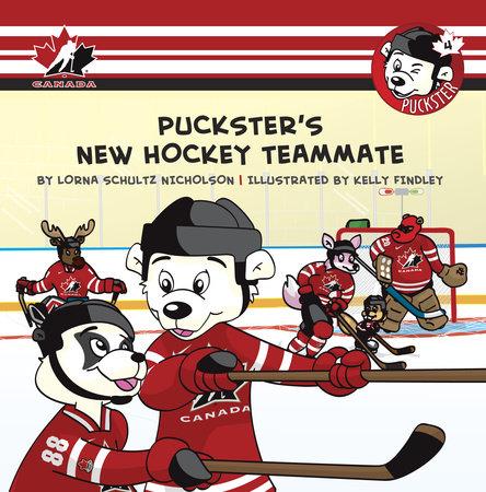 Puckster's New Hockey Teammate by Lorna Schultz Nicholson