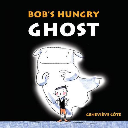 Bob's Hungry Ghost by Geneviève Côté