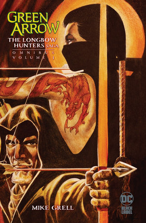 Green Arrow: The Longbow Hunters Saga Omnibus Vol. 1 by Mike Grell