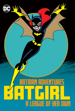 Batman Adventures: Batgirl-A League of Her Own by Paul Dini