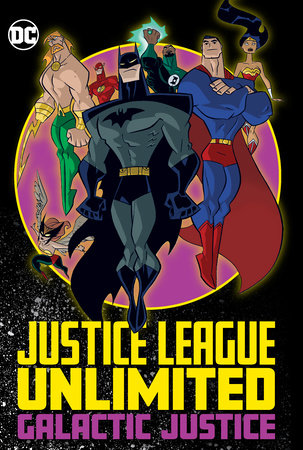 Justice League Unlimited: Galactic Justice by Adam Beechen