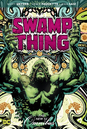 Swamp Thing: The New 52 Omnibus by Scott Snyder and Charles Soule