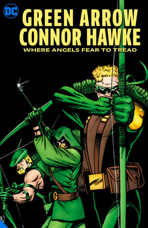 Green Arrow: Connor Hawke Where Angels Fear to Tread by Chuck Dixon
