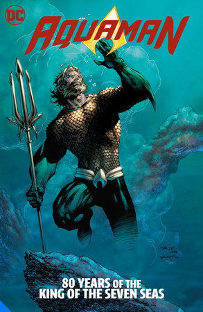 Aquaman: 80 Years of the King of the Seven Seas The Deluxe Edition by Geoff Johns and Jeph Loeb
