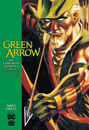 Green Arrow: The Longbow Hunters Saga Omnibus Vol. 2 by Mike Grell