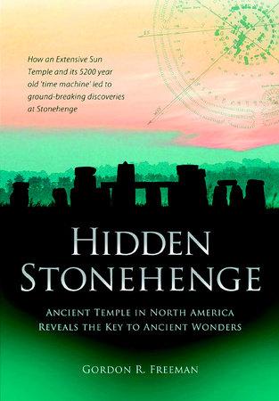 Hidden Stonehenge by Gordon R. Freeman