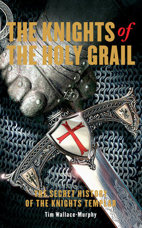 The Knights of the Holy Grail by Tim Wallace-Murphy