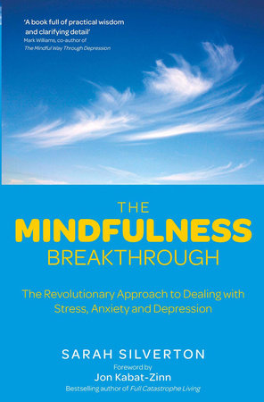 The Mindfulness Breakthrough by Sarah Silverton