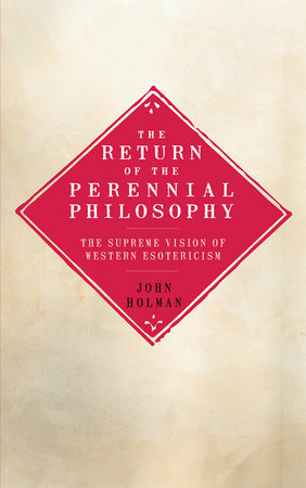 The Return of the Perennial Philosophy by John Holman