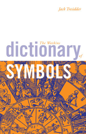 The Watkins Dictionary of Symbols by Jack Tresidder