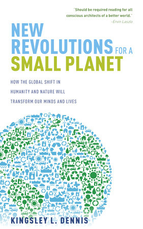 New Revolutions for a Small Planet by Kingsley Dennis