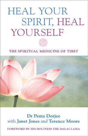 Heal Your Spirit, Heal Yourself by Dr. Pema Dorjee