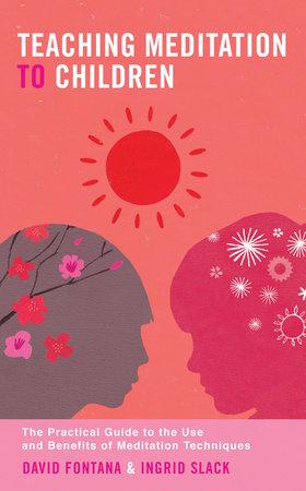 Teaching Meditation to Children by David Fontana and Ingrid Slack