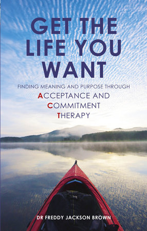 Get the Life You Want by Dr. Freddie Jackson Brown